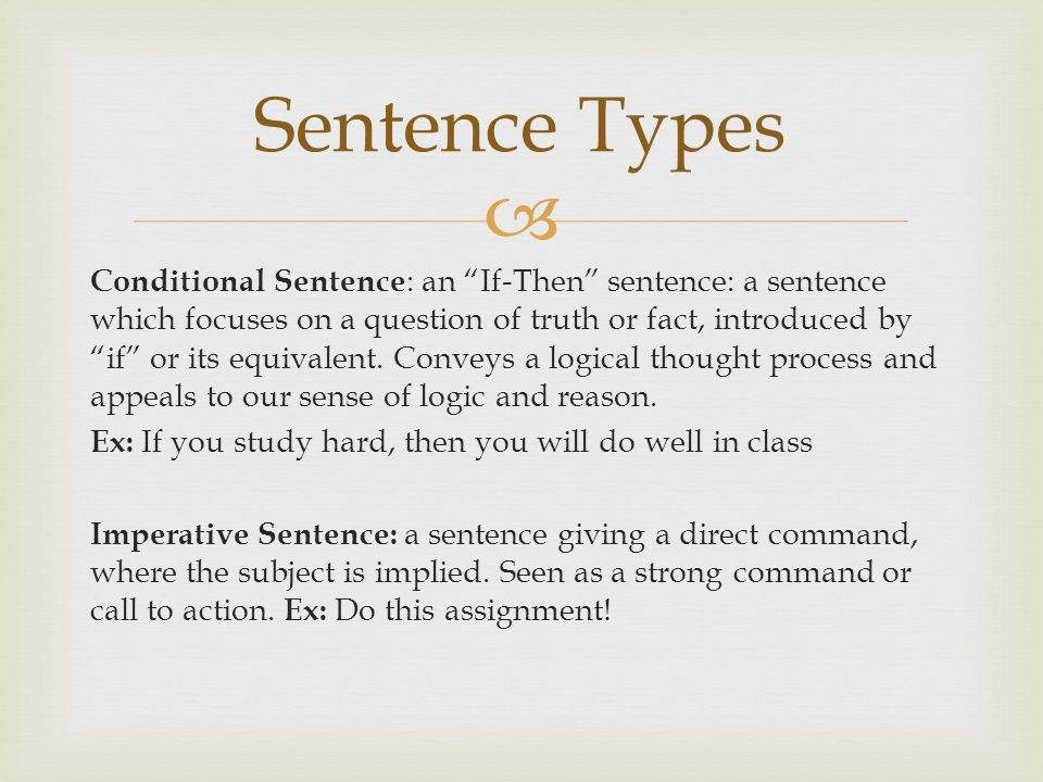" Conditional Sentence : an ""If-Then"" sentence: a sentence which focuses on a question of truth or fact, introduced by ""if"" or its equivalent. Conveys"