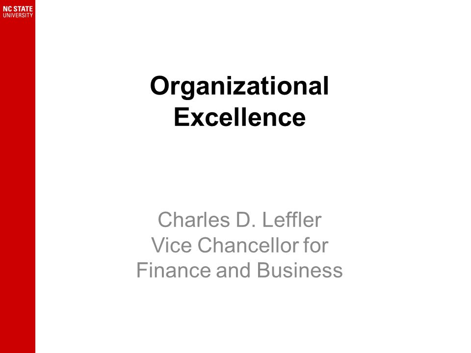 Organizational Excellence Charles D. Leffler Vice Chancellor for Finance and Business