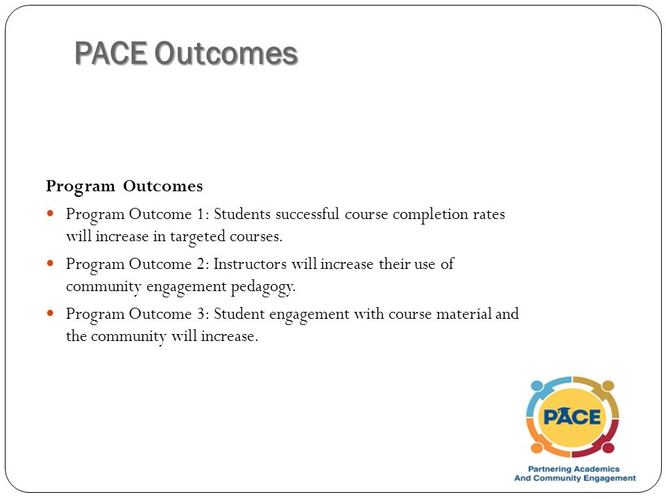 PACE Outcomes Program Outcomes Program Outcome 1: Students successful course completion rates will increase in targeted courses.