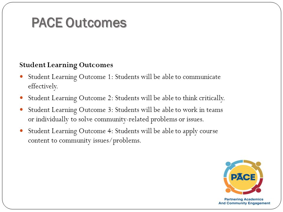 PACE Outcomes Student Learning Outcomes Student Learning Outcome 1: Students will be able to communicate effectively.