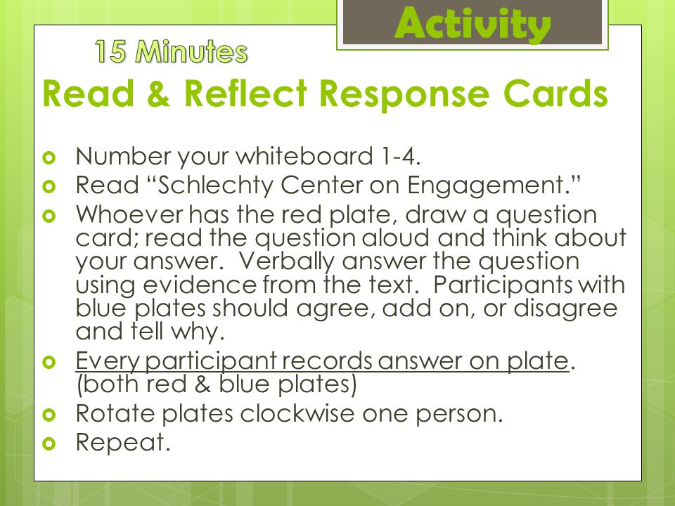 """Read & Reflect Response Cards  Number your whiteboard 1-4.  Read """"Schlechty Center on Engagement.""""  Whoever has the red plate, draw a question card"""