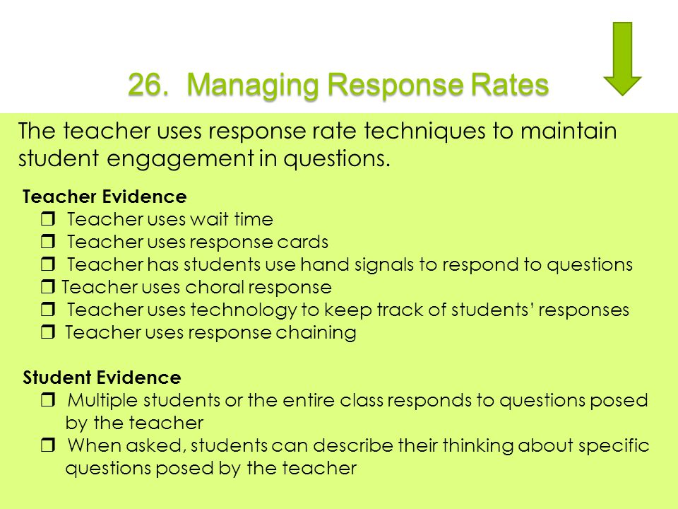 26. Managing Response Rates The teacher uses response rate techniques to maintain student engagement in questions. Teacher Evidence  Teacher uses wai