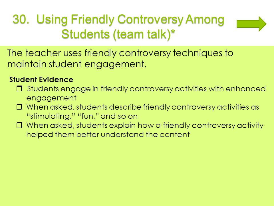 30. Using Friendly Controversy Among Students (team talk)* The teacher uses friendly controversy techniques to maintain student engagement. Student Ev