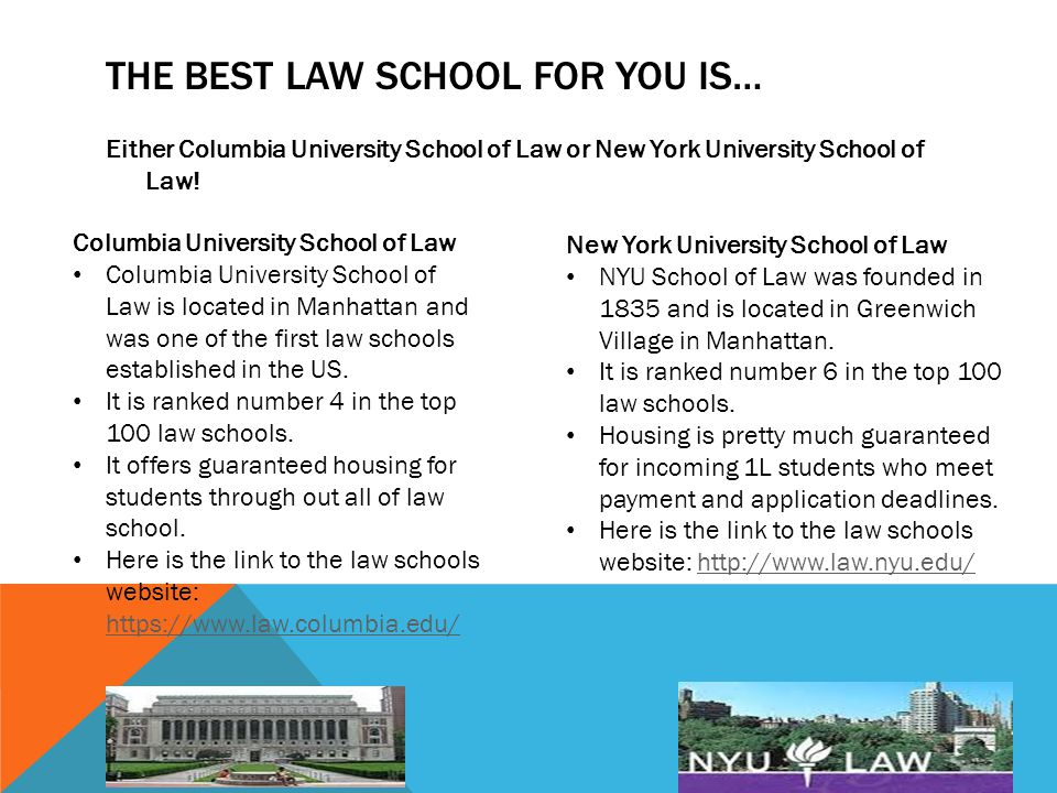 THE BEST LAW SCHOOL FOR YOU IS… Either Columbia University School of Law or New York University School of Law.