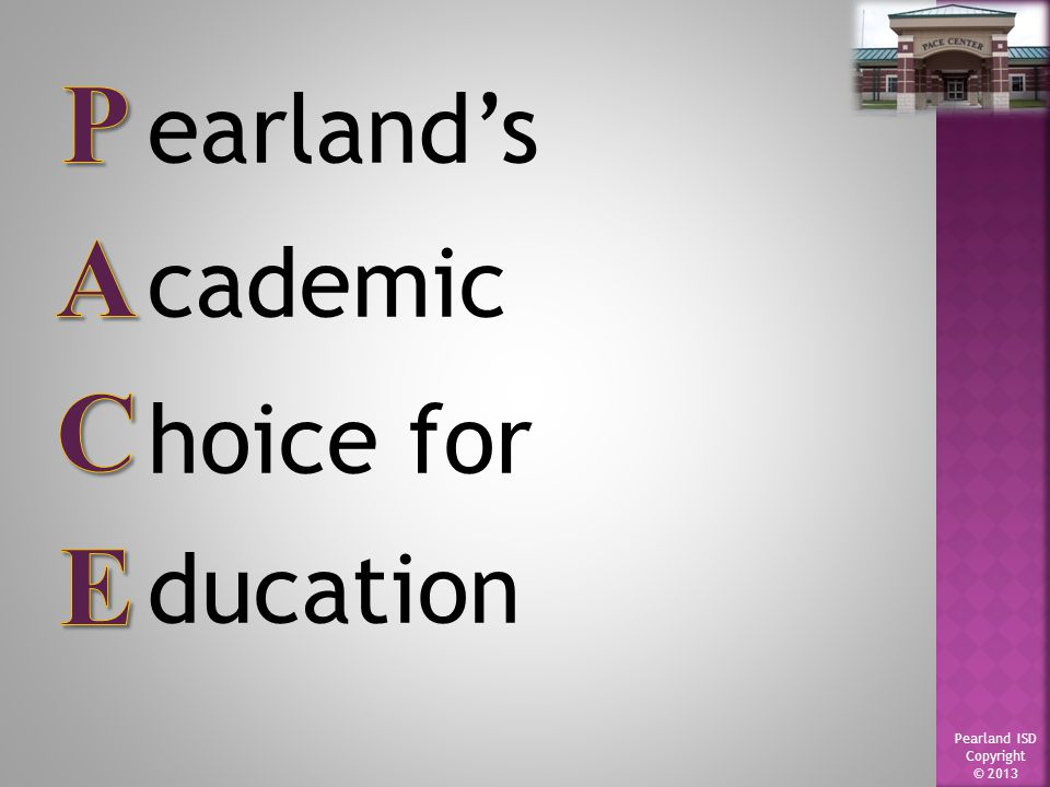 Pearland ISD Copyright © 2013 earland's cademic hoice for ducation