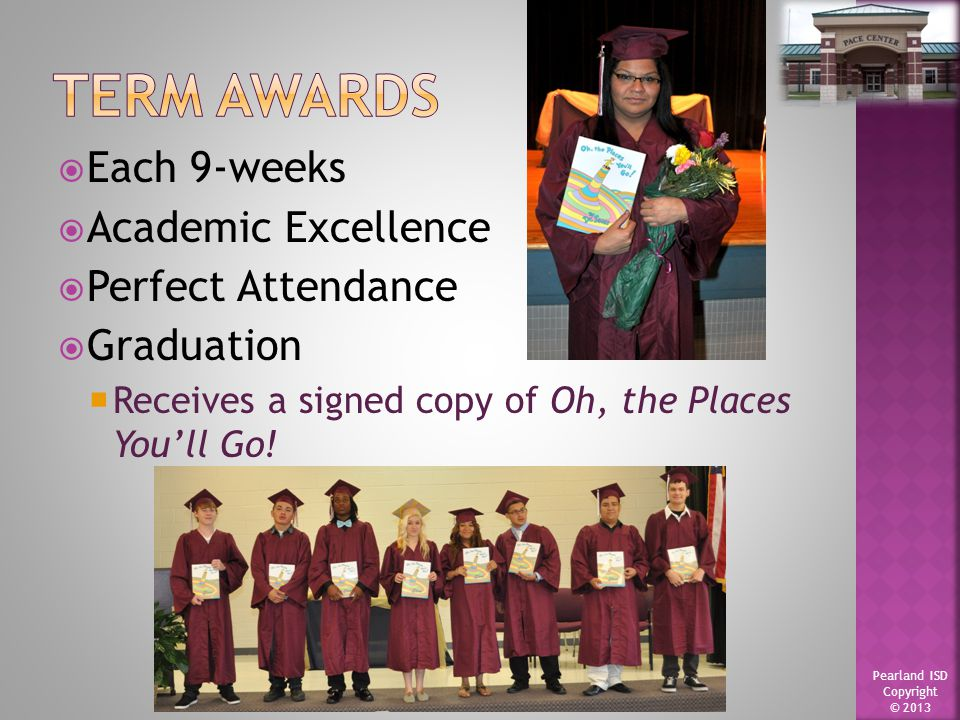  Each 9-weeks  Academic Excellence  Perfect Attendance  Graduation  Receives a signed copy of Oh, the Places You'll Go!