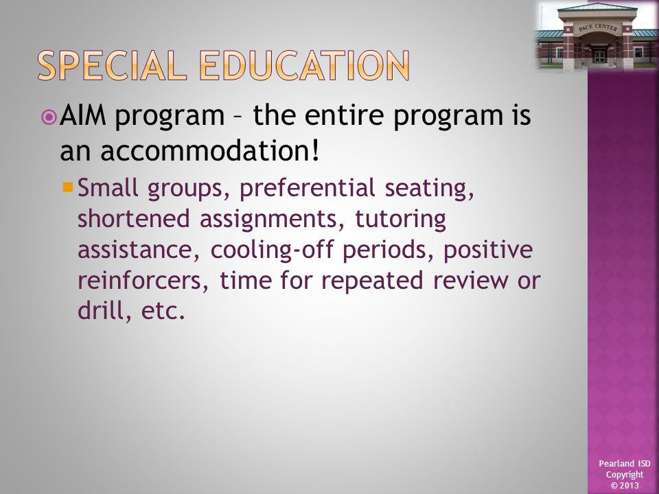 Pearland ISD Copyright © 2013  AIM program – the entire program is an accommodation.
