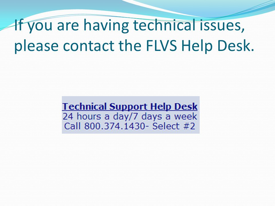 If you are having technical issues, please contact the FLVS Help Desk.