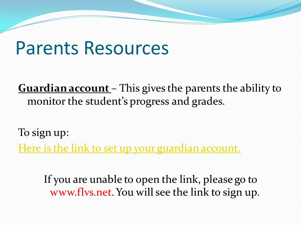 Parents Resources Guardian account – This gives the parents the ability to monitor the student's progress and grades. To sign up: Here is the link to
