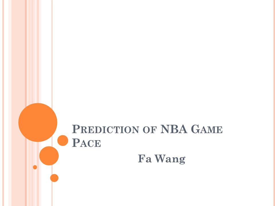 P REDICTION OF NBA G AME P ACE Fa Wang