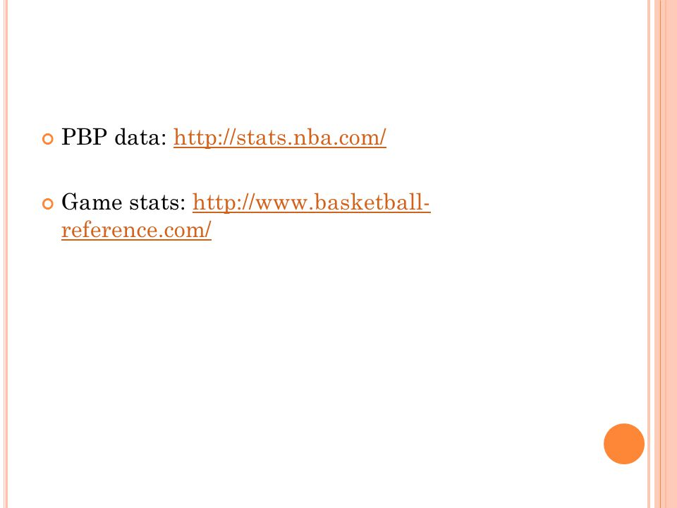 PBP data: http://stats.nba.com/http://stats.nba.com/ Game stats: http://www.basketball- reference.com/http://www.basketball- reference.com/