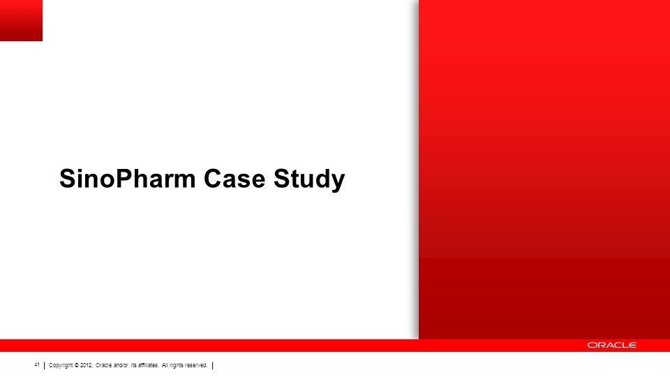 Copyright © 2012, Oracle and/or its affiliates. All rights reserved. 41 SinoPharm Case Study