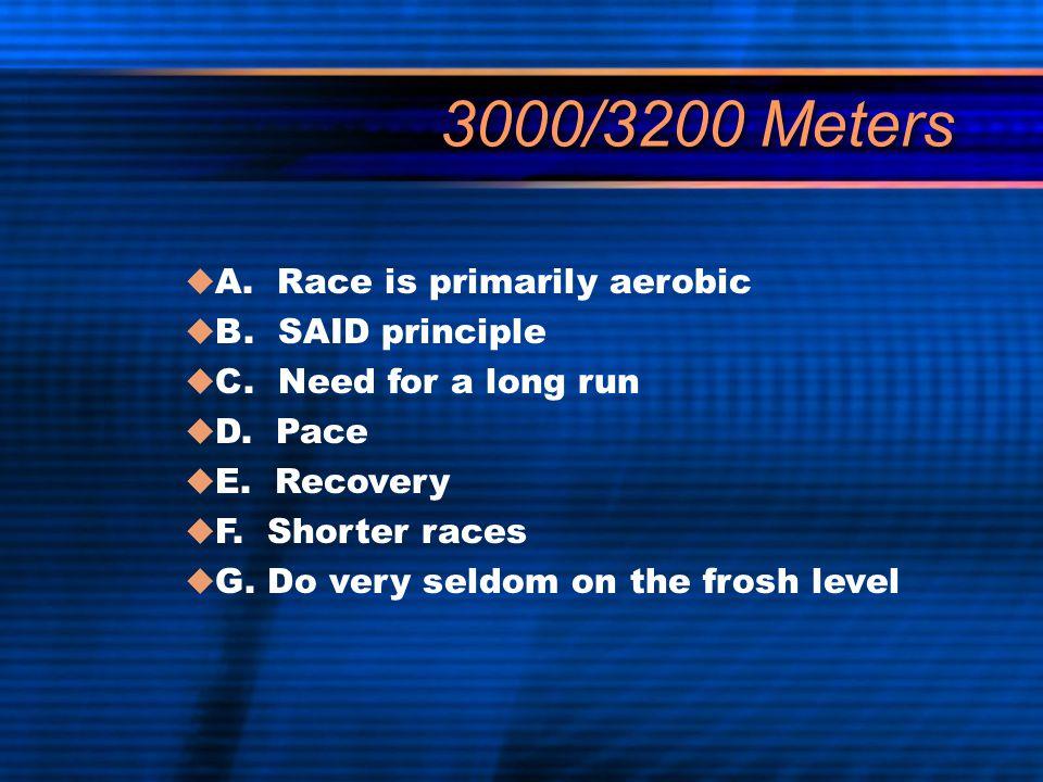 3000/3200 Meters  A. Race is primarily aerobic  B.