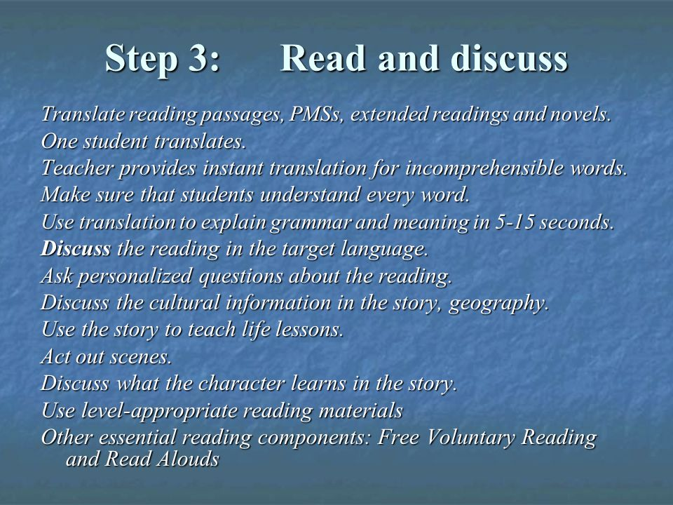 Step 3: Read and discuss Translate reading passages, PMSs, extended readings and novels.
