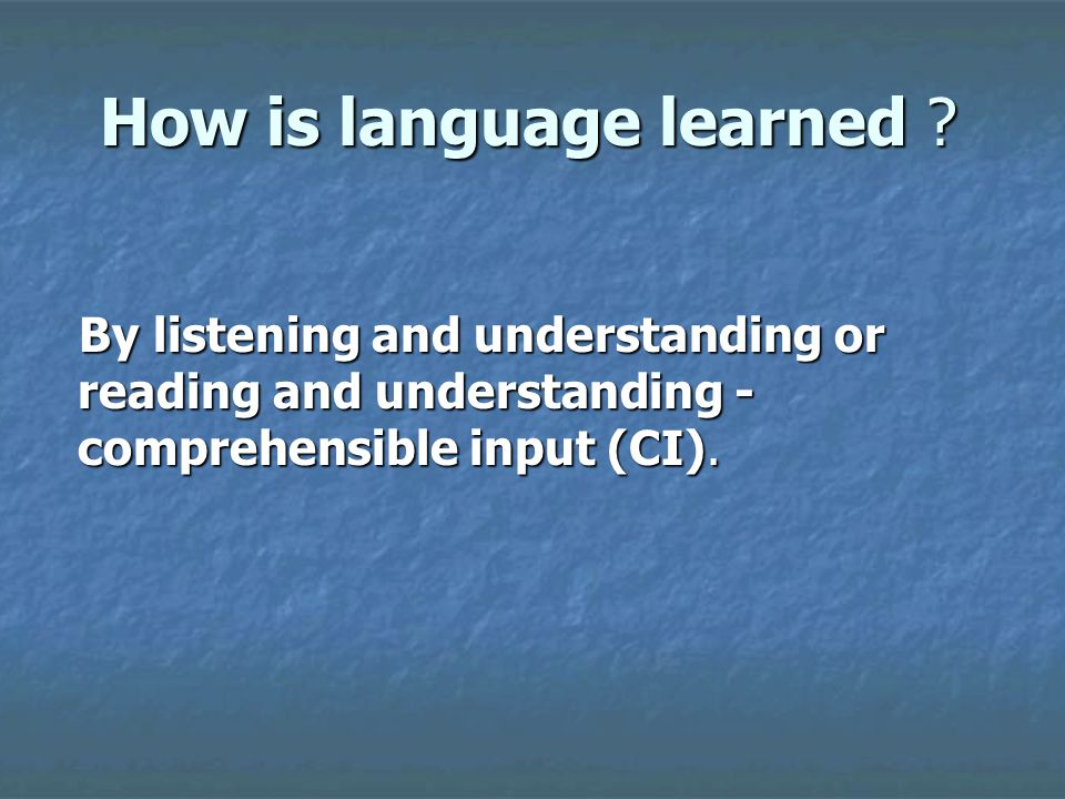 How is language learned .