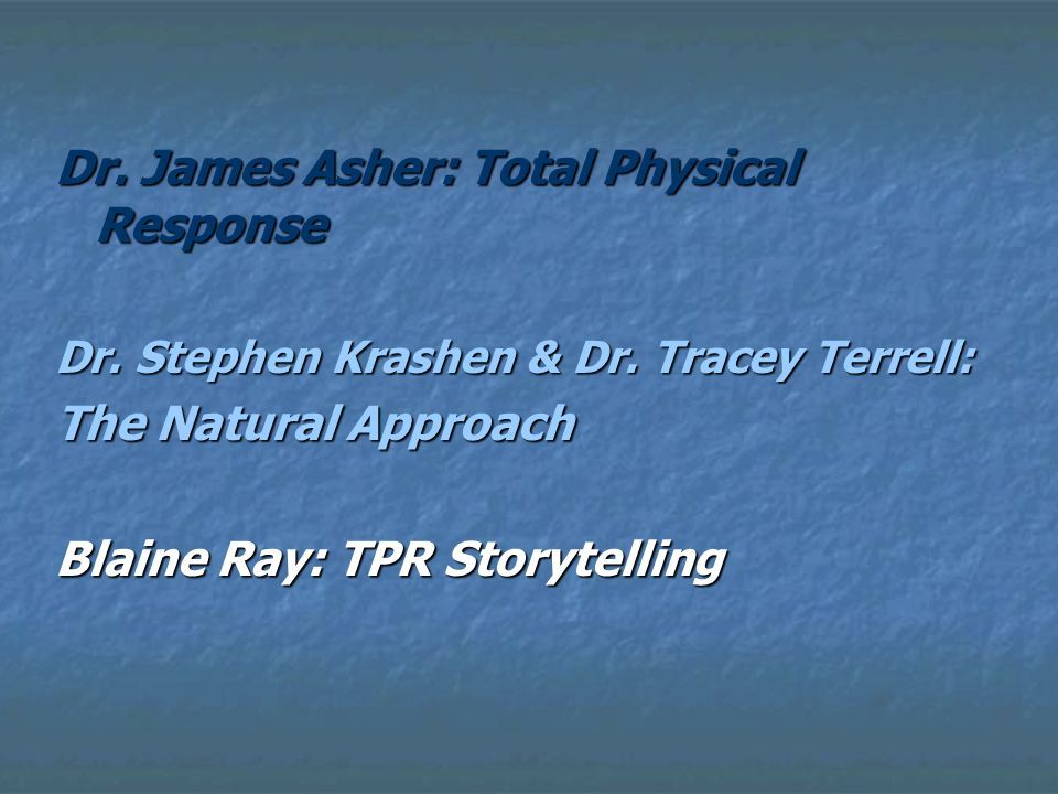 Dr. James Asher: Total Physical Response Dr. Stephen Krashen & Dr.