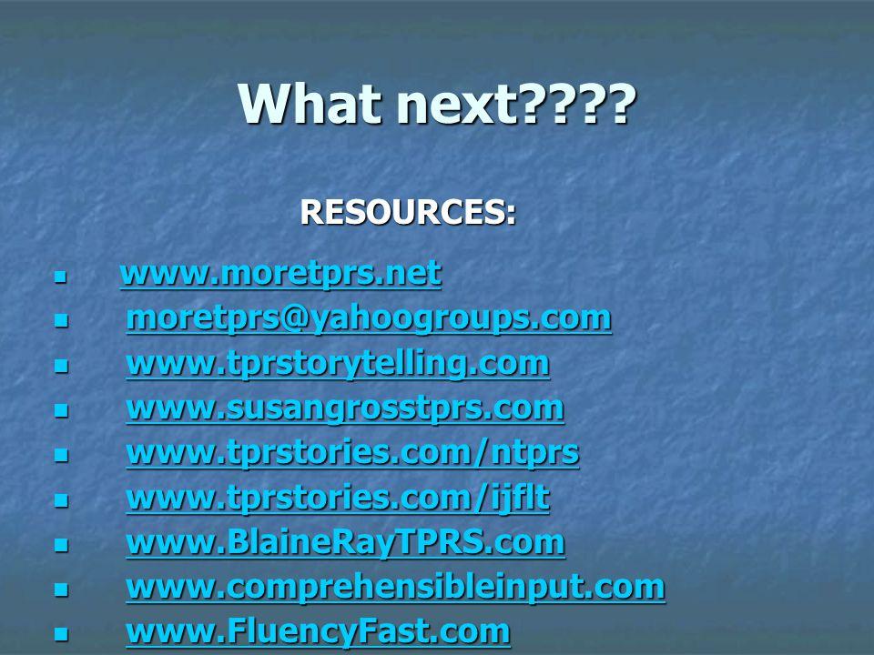 What next???? RESOURCES: RESOURCES: www.moretprs.net www.moretprs.net www.moretprs.net moretprs@yahoogroups.com moretprs@yahoogroups.commoretprs@yahoo