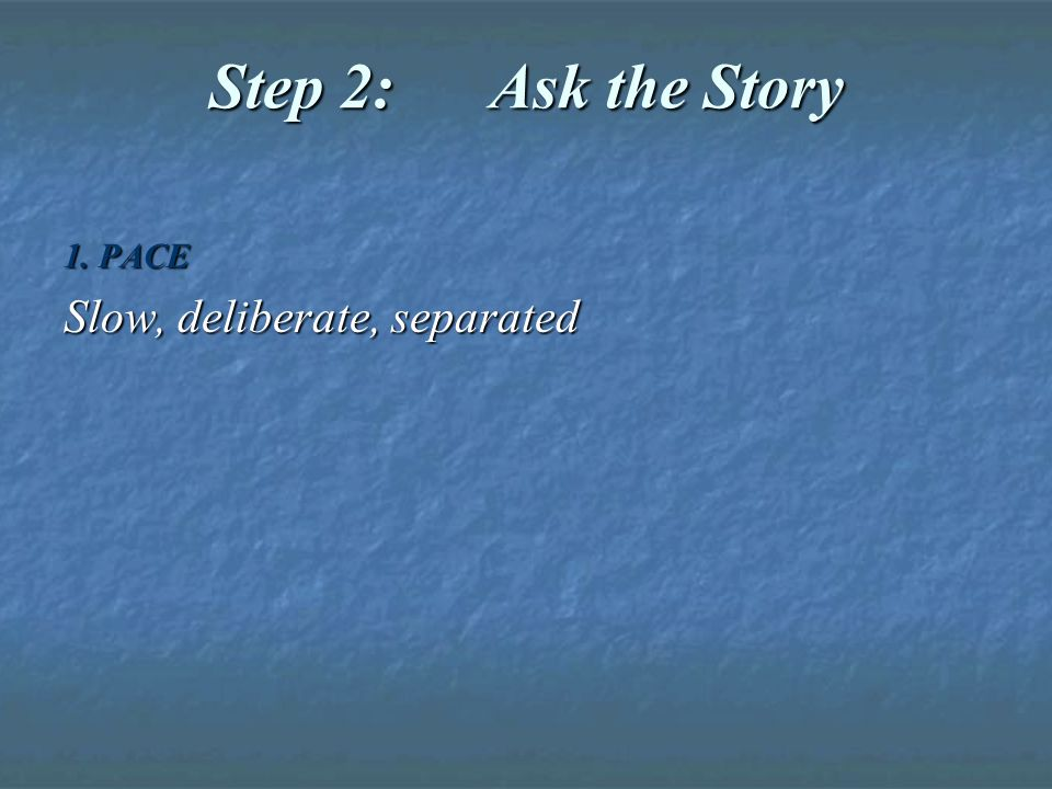 Step 2: Ask the Story 1. PACE Slow, deliberate, separated