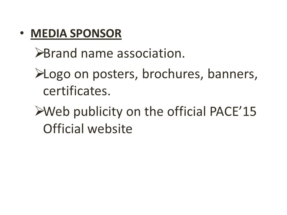 MEDIA SPONSOR  Brand name association.  Logo on posters, brochures, banners, certificates.