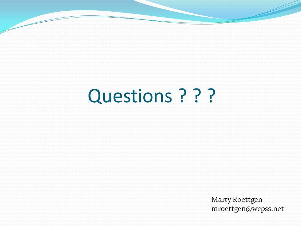 Questions Marty Roettgen mroettgen@wcpss.net