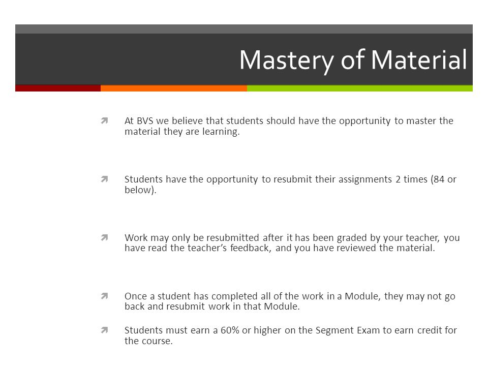 Mastery of Material  At BVS we believe that students should have the opportunity to master the material they are learning.