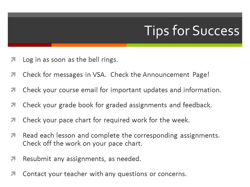 Tips for Success  Log in as soon as the bell rings.