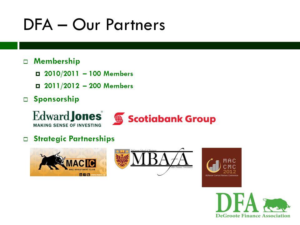 DFA – Our Partners  Membership  2010/2011 – 100 Members  2011/2012 – 200 Members  Sponsorship  Strategic Partnerships