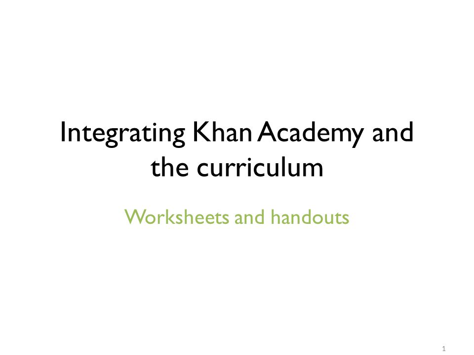 Integrating Khan Academy and the curriculum Worksheets and handouts 1
