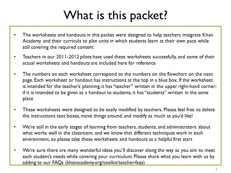 What is this packet? The worksheets and handouts in this packet were designed to help teachers integrate Khan Academy and their curricula to plan unit