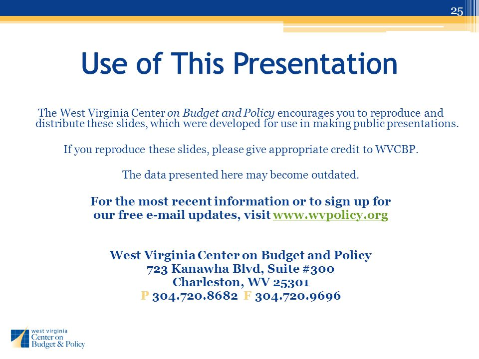 The West Virginia Center on Budget and Policy encourages you to reproduce and distribute these slides, which were developed for use in making public p