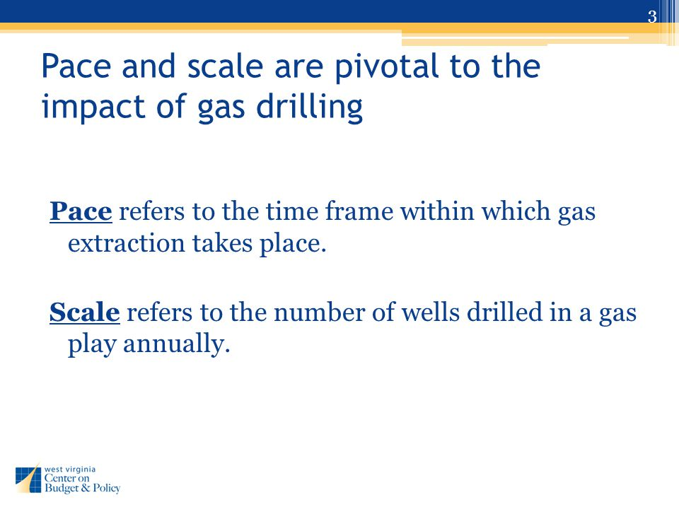 Pace and scale are pivotal to the impact of gas drilling Pace refers to the time frame within which gas extraction takes place.