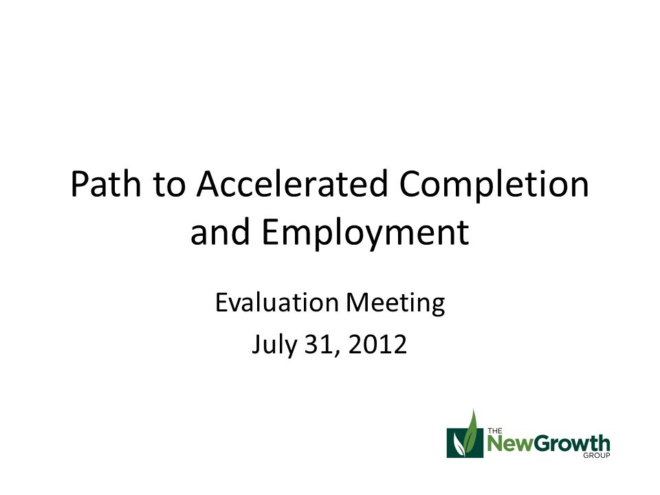 Path to Accelerated Completion and Employment Evaluation Meeting July 31, 2012