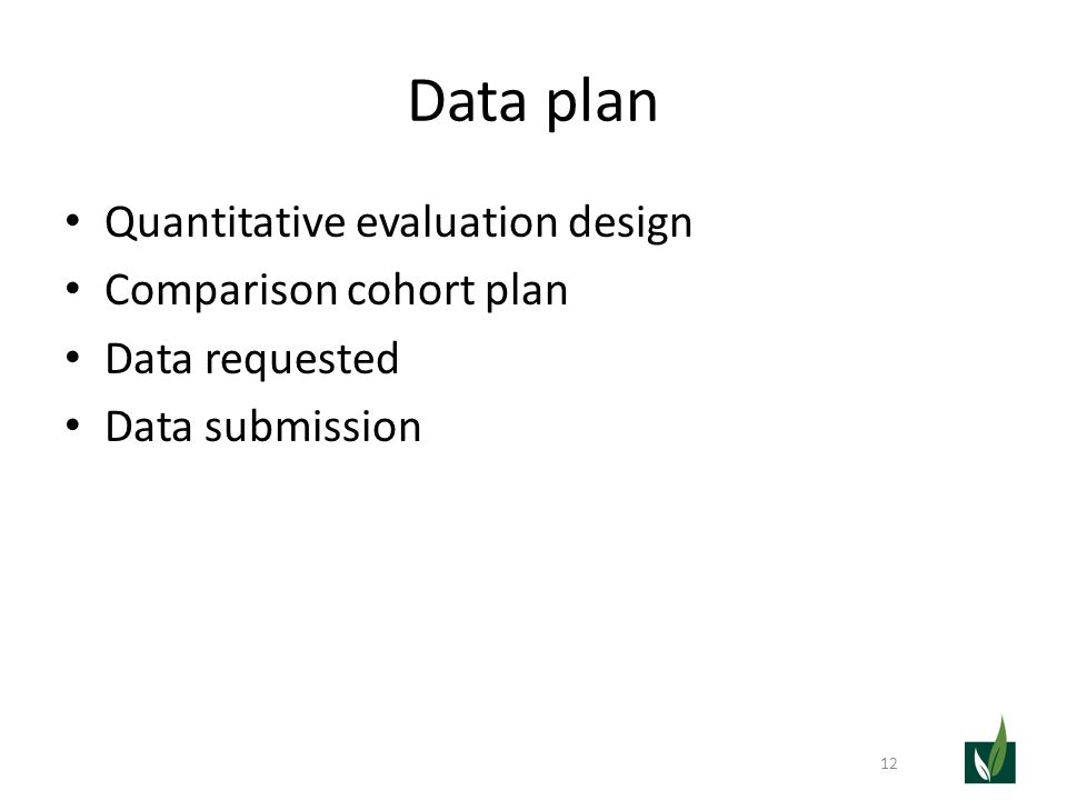 Data plan Quantitative evaluation design Comparison cohort plan Data requested Data submission 12