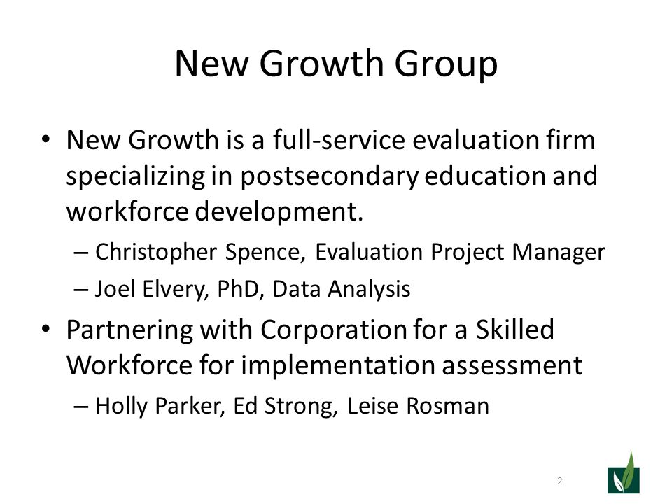 New Growth Group New Growth is a full-service evaluation firm specializing in postsecondary education and workforce development.