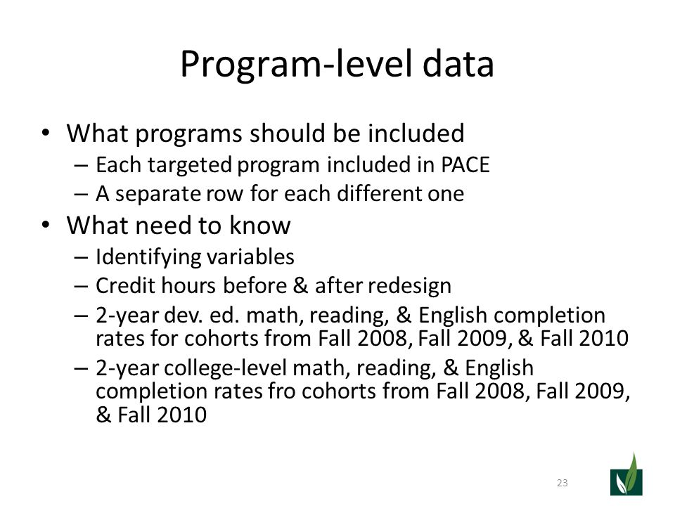 Program-level data What programs should be included – Each targeted program included in PACE – A separate row for each different one What need to know – Identifying variables – Credit hours before & after redesign – 2-year dev.