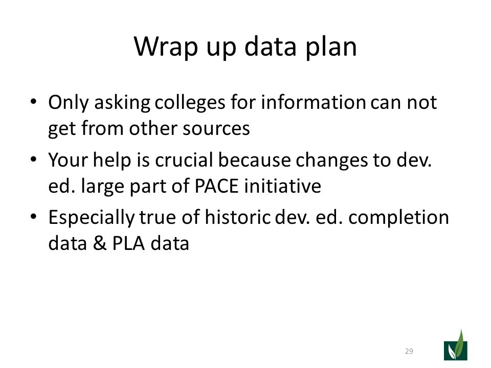 Wrap up data plan Only asking colleges for information can not get from other sources Your help is crucial because changes to dev.