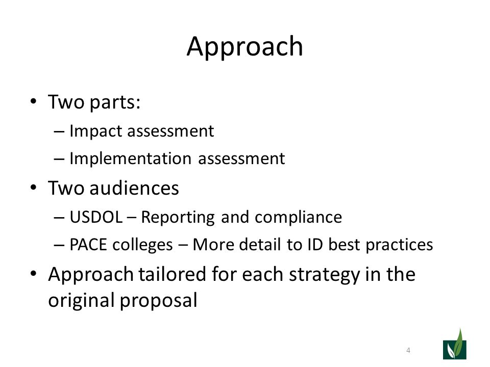 Approach Two parts: – Impact assessment – Implementation assessment Two audiences – USDOL – Reporting and compliance – PACE colleges – More detail to ID best practices Approach tailored for each strategy in the original proposal 4
