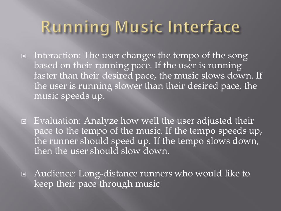  Interaction: The user changes the tempo of the song based on their running pace.