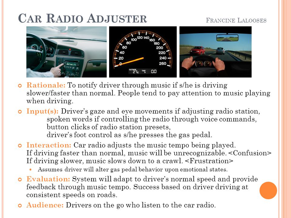C AR R ADIO A DJUSTER F RANCINE L ALOOSES Rationale: To notify driver through music if s/he is driving slower/faster than normal.