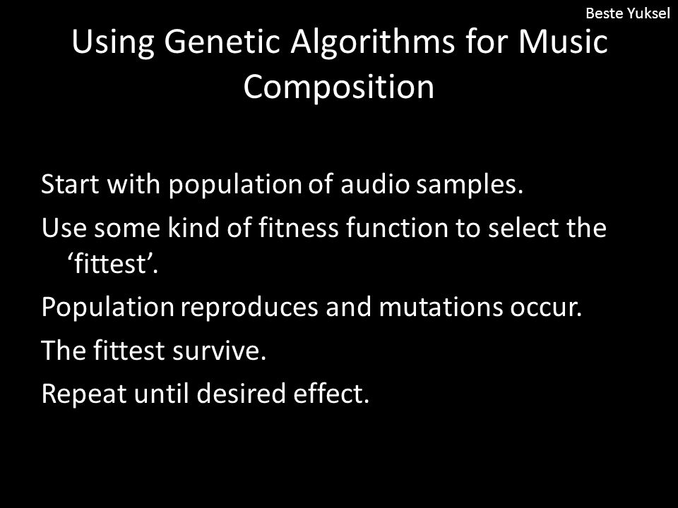 Using Genetic Algorithms for Music Composition Start with population of audio samples.
