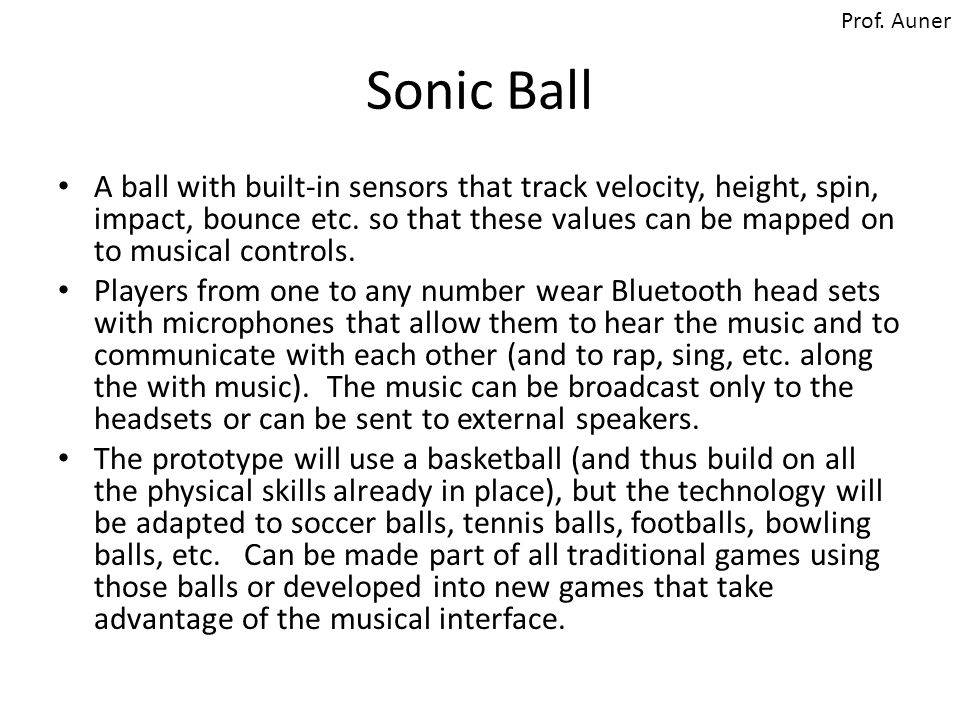 Sonic Ball A ball with built-in sensors that track velocity, height, spin, impact, bounce etc.