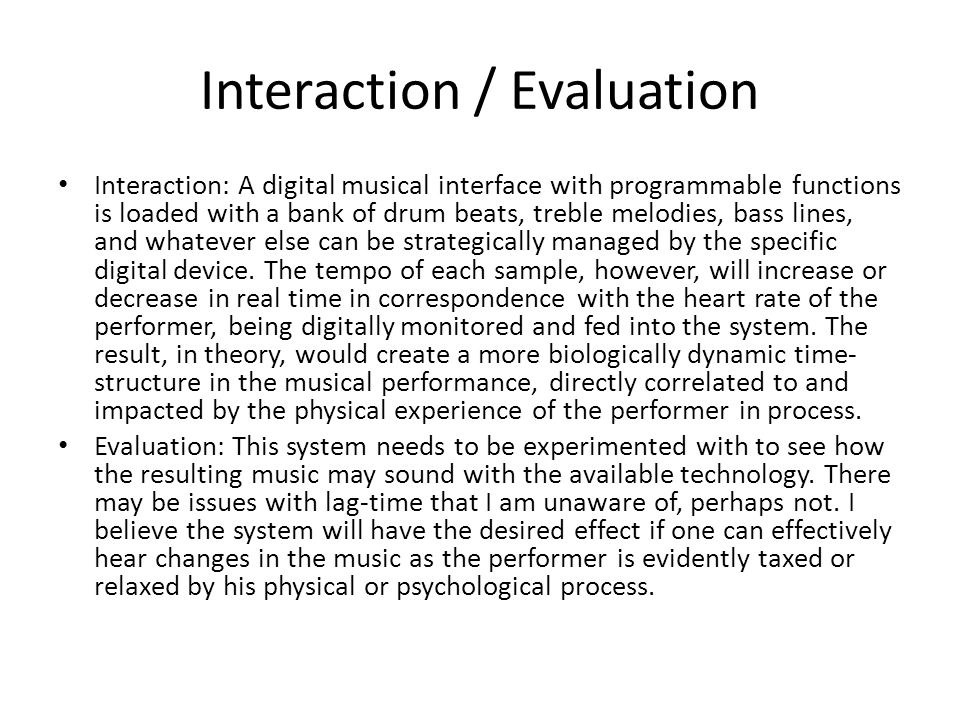 Interaction / Evaluation Interaction: A digital musical interface with programmable functions is loaded with a bank of drum beats, treble melodies, bass lines, and whatever else can be strategically managed by the specific digital device.