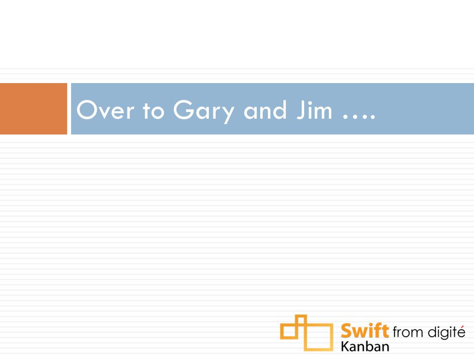 Over to Gary and Jim ….