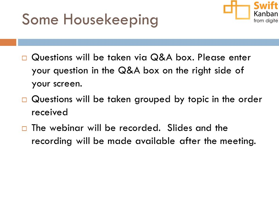 Some Housekeeping  Questions will be taken via Q&A box. Please enter your question in the Q&A box on the right side of your screen.  Questions will