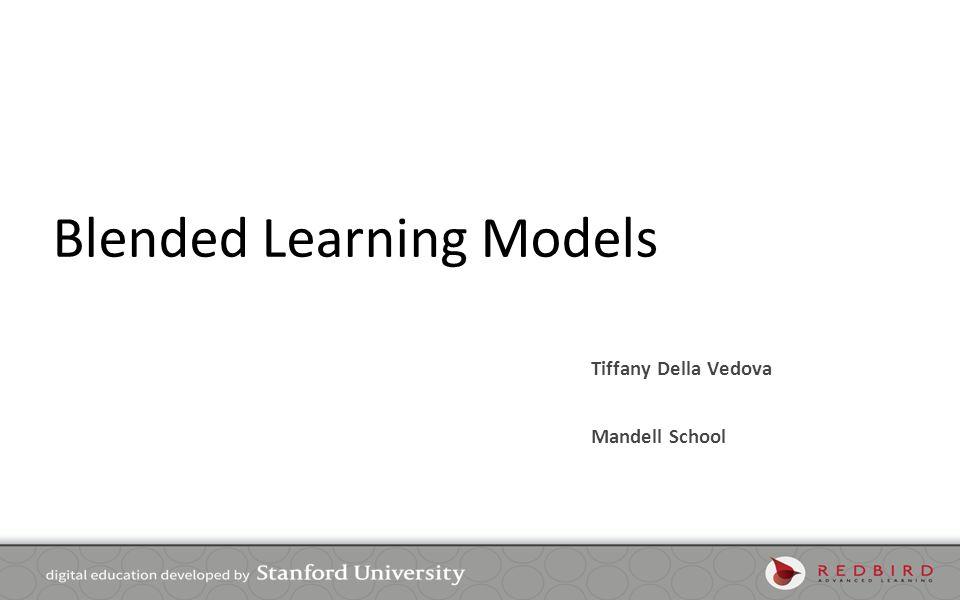 Blended Learning Models Tiffany Della Vedova Mandell School