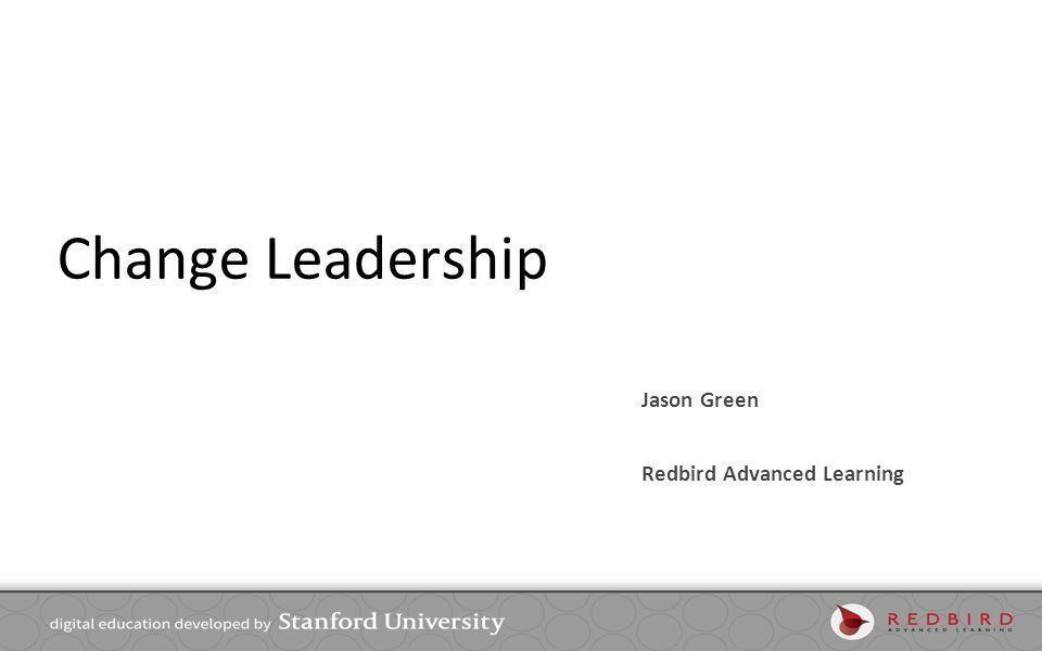 Change Leadership Jason Green Redbird Advanced Learning