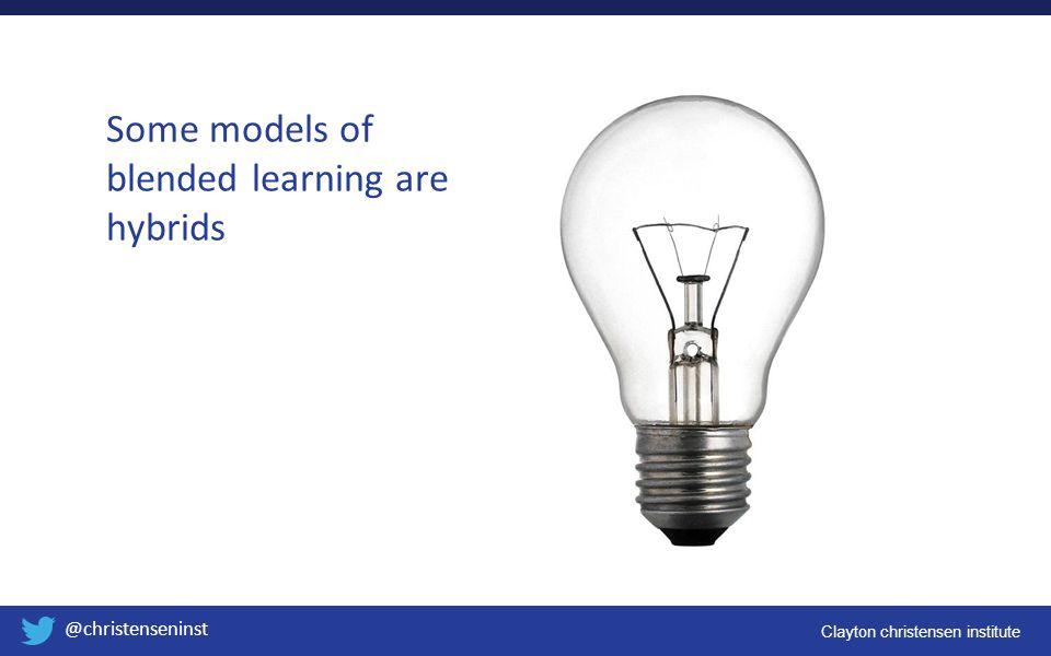 Clayton christensen institute @christenseninst Some models of blended learning are hybrids