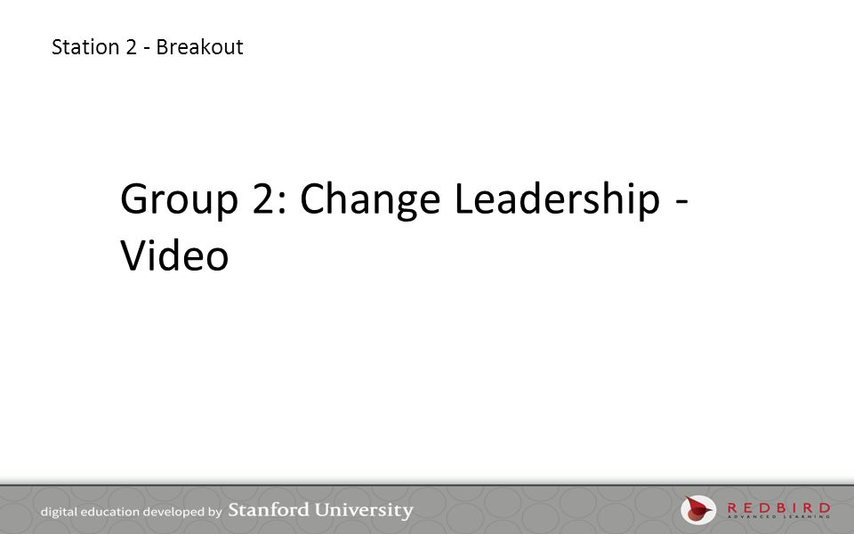 Station 2 - Breakout Group 2: Change Leadership - Video