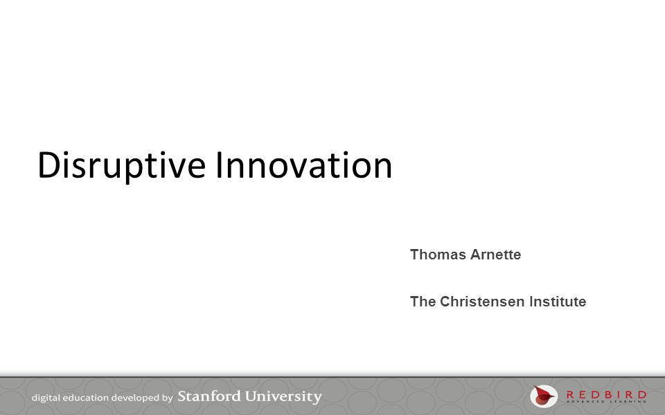 Disruptive Innovation Thomas Arnette The Christensen Institute