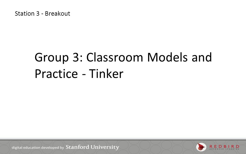 Station 3 - Breakout Group 3: Classroom Models and Practice - Tinker